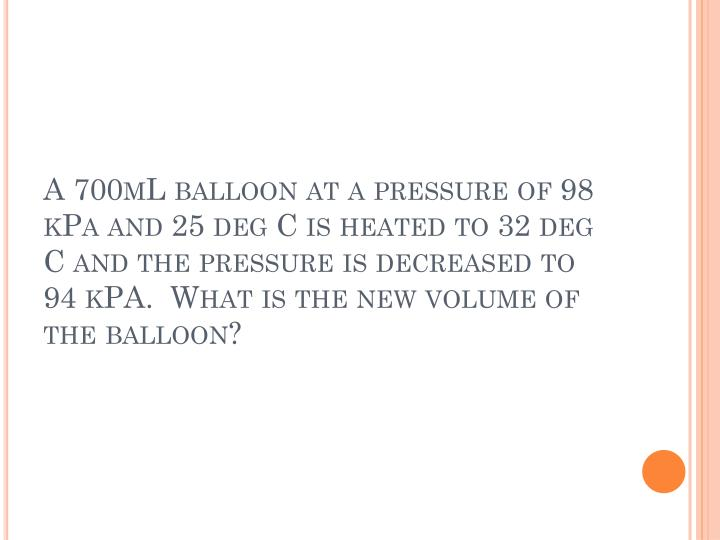 A 700mL balloon at a pressure of 98