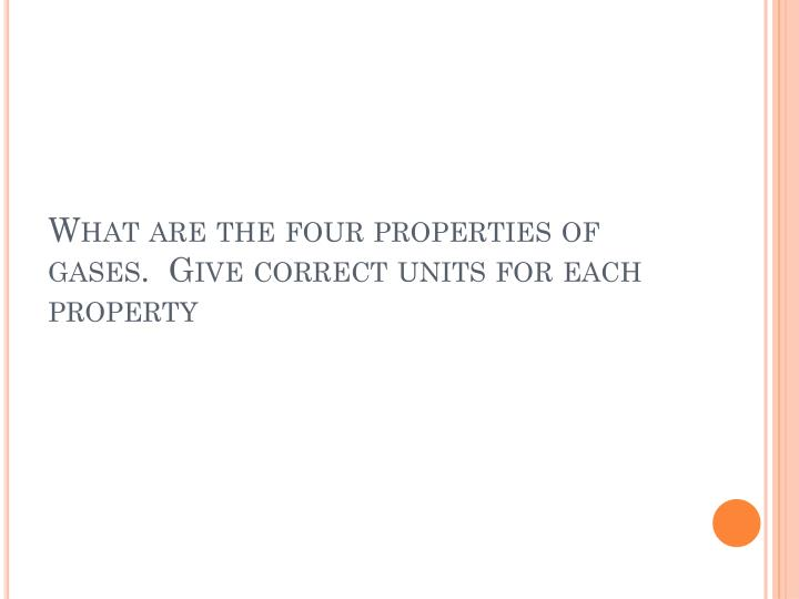 What are the four properties of gases.  Give correct units for each property