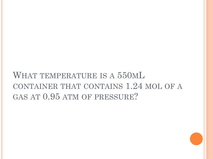 What temperature is a 550mL container that contains 1.24 mol of a gas at 0.95