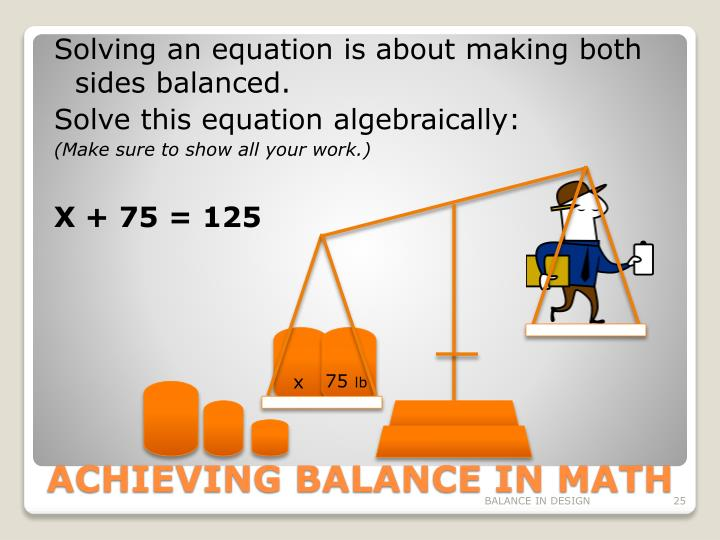 Solving an equation is about making both sides balanced.