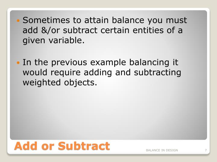 Sometimes to attain balance you must add &/or subtract certain entities of a given variable.