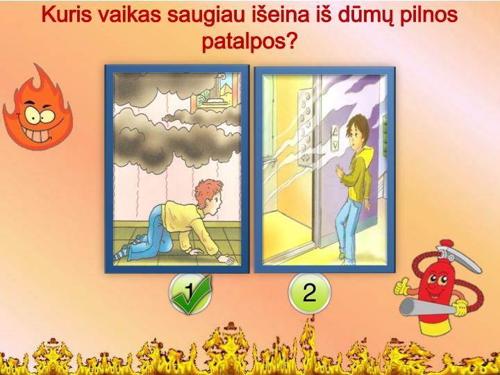 Kuris vaikas saugiau išeina iš dūmų pilnos patalpos?