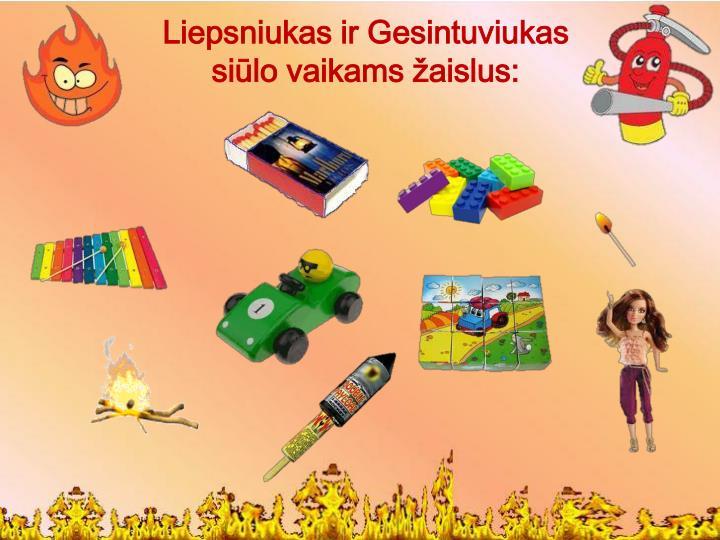 Liepsniukas ir Gesintuviukas siūlo vaikams žaislus: