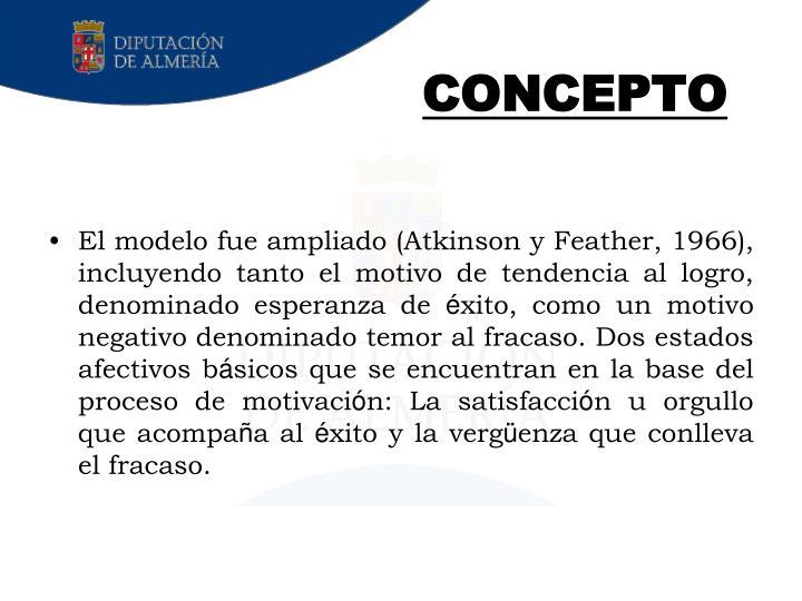 El modelo fue ampliado (Atkinson y Feather, 1966), incluyendo tanto el motivo de tendencia al logro, denominado esperanza de