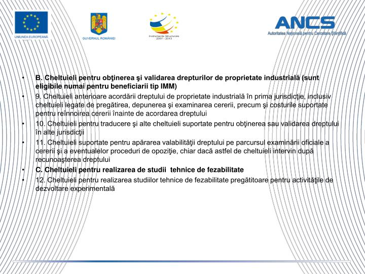 B. Cheltuieli pentru obţinerea şi validarea drepturilor de proprietate industrială (sunt eligibile numai pentru beneficiarii tip IMM)