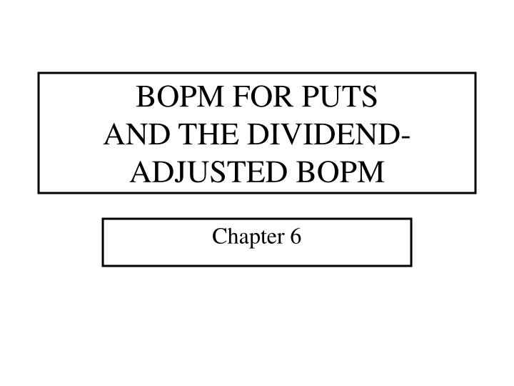 Bopm for puts and the dividend adjusted bopm
