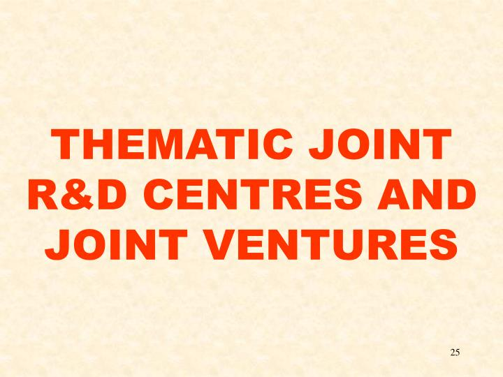 THEMATIC JOINT R&D CENTRES AND JOINT VENTURES