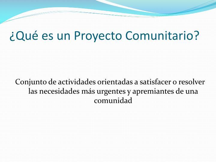 ¿Qué es un Proyecto Comunitario?