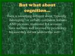 but what about cognition