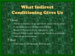 what indirect conditioning gives us