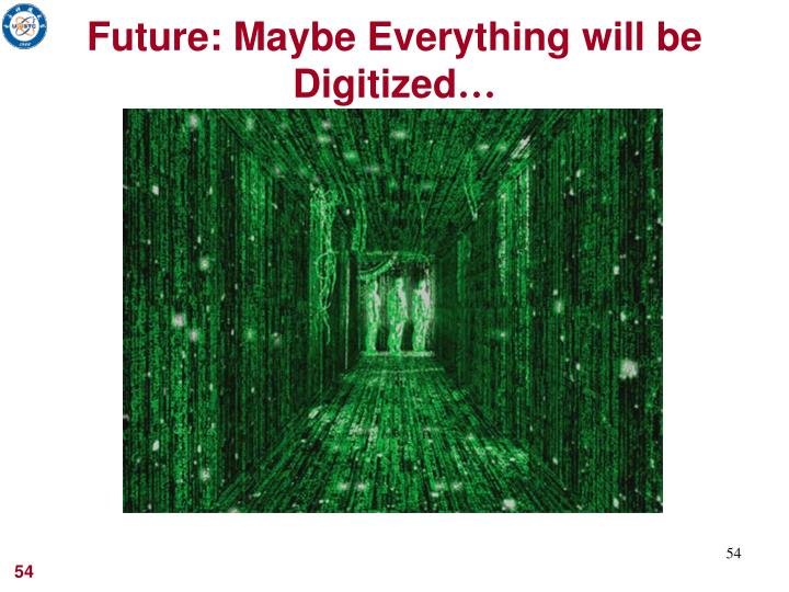 Future: Maybe Everything will be Digitized