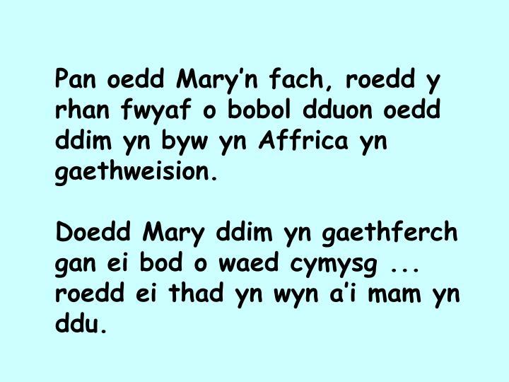 Pan oedd Mary'n fach, roedd y rhan fwyaf o bobol dduon oedd ddim yn byw yn Affrica yn gaethweision.