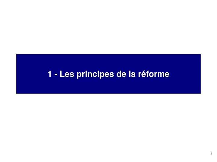 1 - Les principes de la réforme
