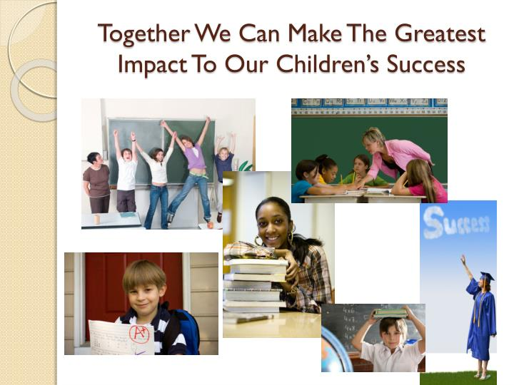 Together We Can Make The Greatest Impact To Our Children's Success