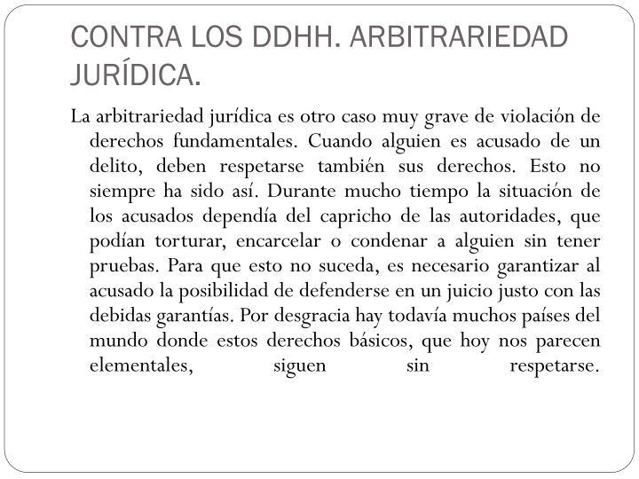 CONTRA LOS DDHH. ARBITRARIEDAD JURÍDICA.