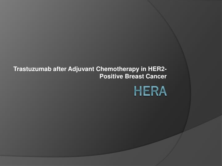 Trastuzumab after adjuvant chemotherapy in her2 positive breast cancer