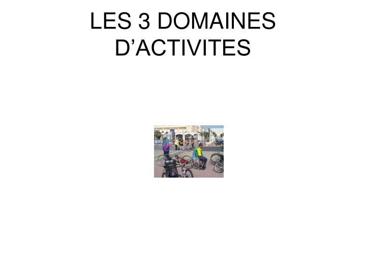 LES 3 DOMAINES D'ACTIVITES