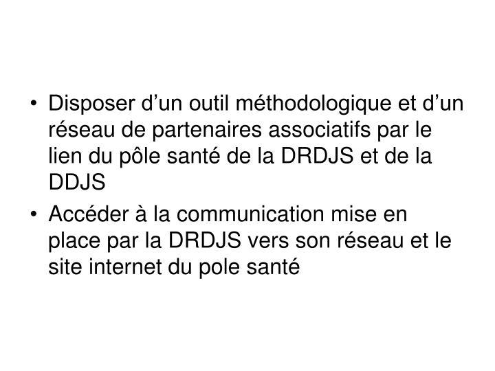 Disposer d'un outil méthodologique et d'un réseau de partenaires associatifs par le lien du pôle santé de la DRDJS et de la DDJS