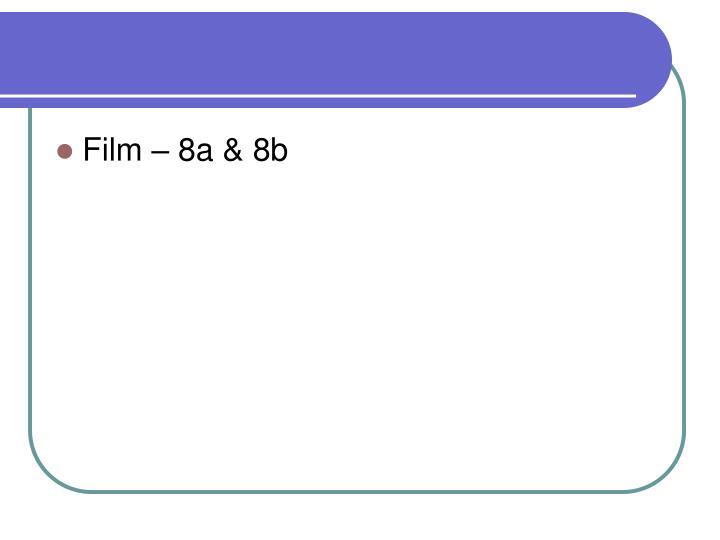 Film – 8a & 8b
