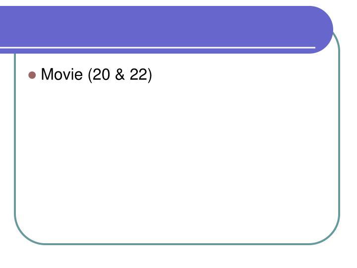 Movie (20 & 22)