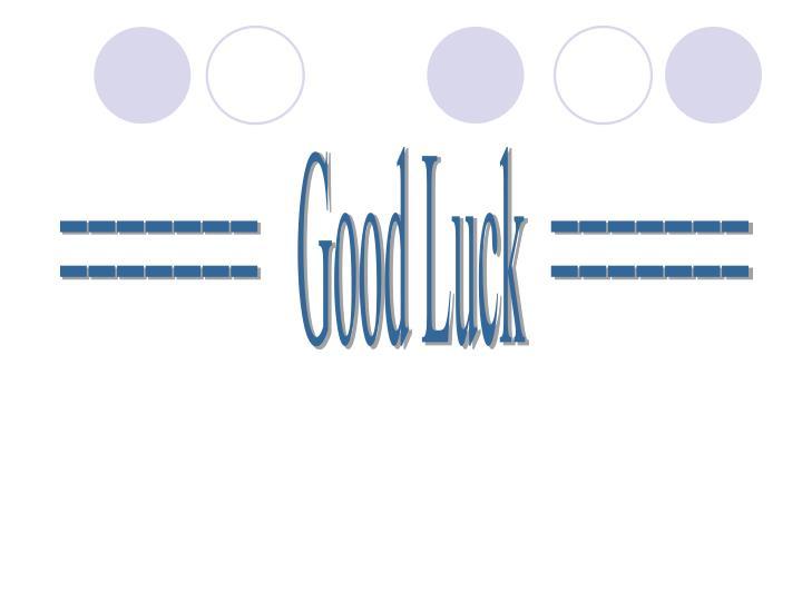 =======   Good Luck  =======