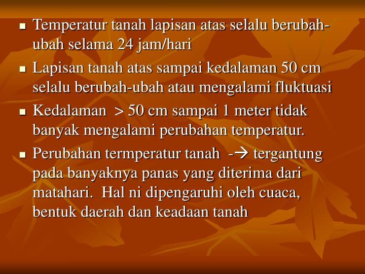 Temperatur tanah lapisan atas selalu berubah-ubah selama 24 jam/hari