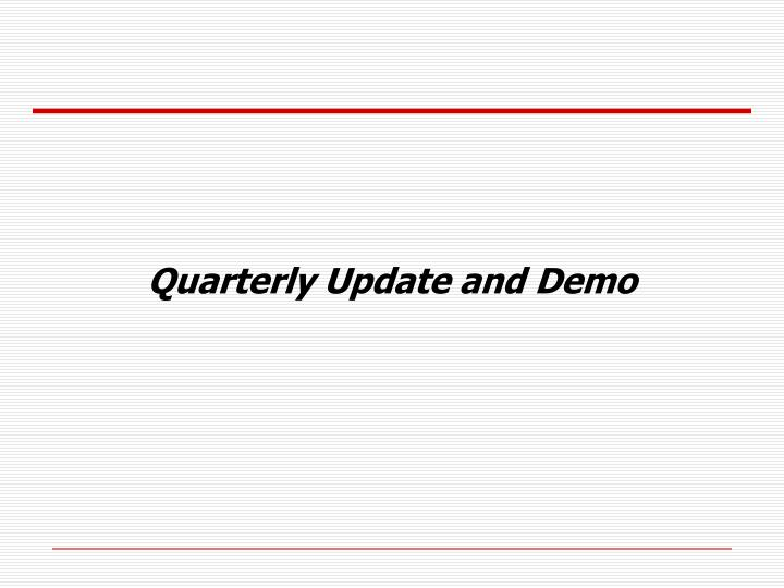 Quarterly Update and Demo
