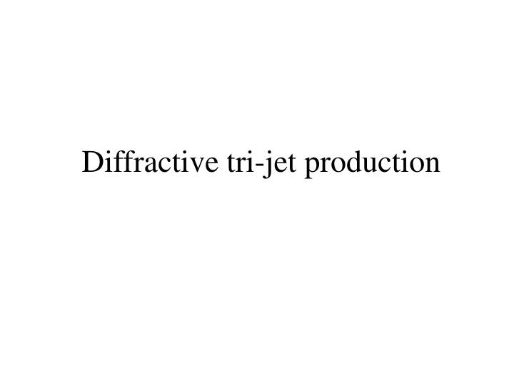 Diffractive tri-jet production