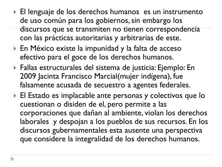 El lenguaje de los derechos humanos  es un instrumento de uso común para los gobiernos, sin embargo los discursos que se transmiten no tienen correspondencia con las prácticas autoritarias y arbitrarias de este.