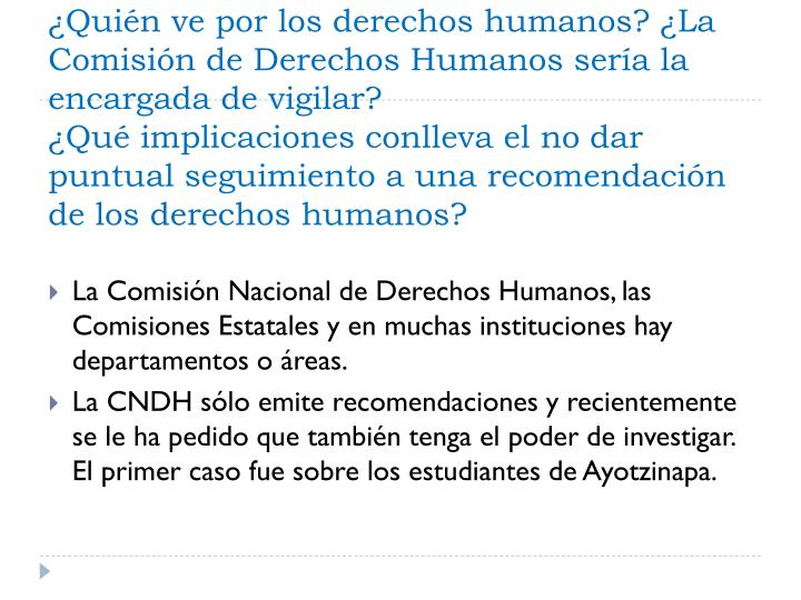 ¿Quién ve por los derechos humanos? ¿La Comisión de Derechos Humanos sería la encargada de vigilar?