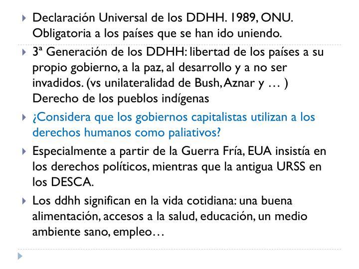 Declaración Universal de los DDHH. 1989, ONU. Obligatoria a los países que se han ido uniendo.