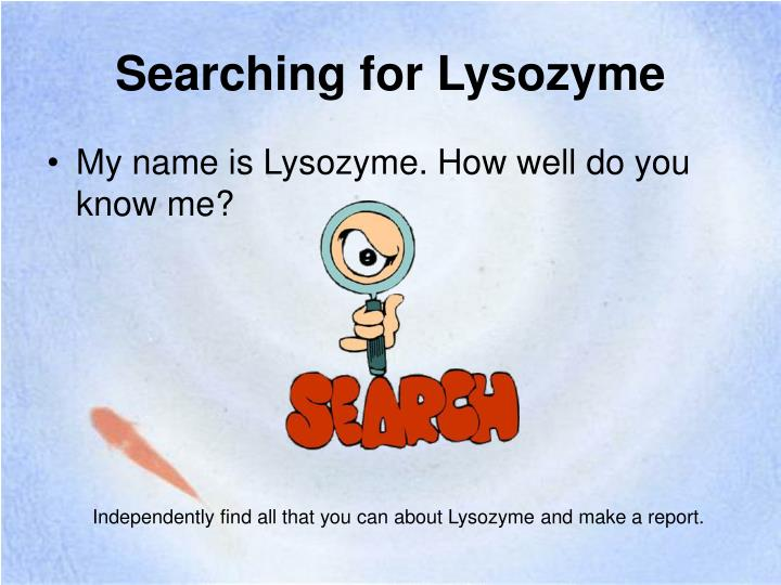 Searching for Lysozyme