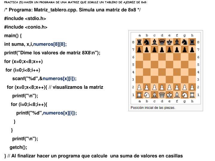 PRACTICA (5):HACER UN PROGRAMA DE UNA MATRIZ QUE SIMULE UN TABLERO DE AjEDREZ DE 8x8: