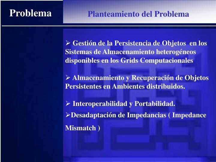 Gestión de la Persistencia de Objetos  en los Sistemas de Almacenamiento heterogéneos disponibles en los Grids Computacionales