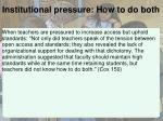 institutional pressure how to do both
