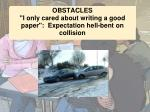 obstacles i only cared about writing a good paper expectation hell bent on collision