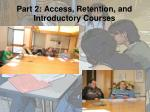 part 2 access retention and introductory courses