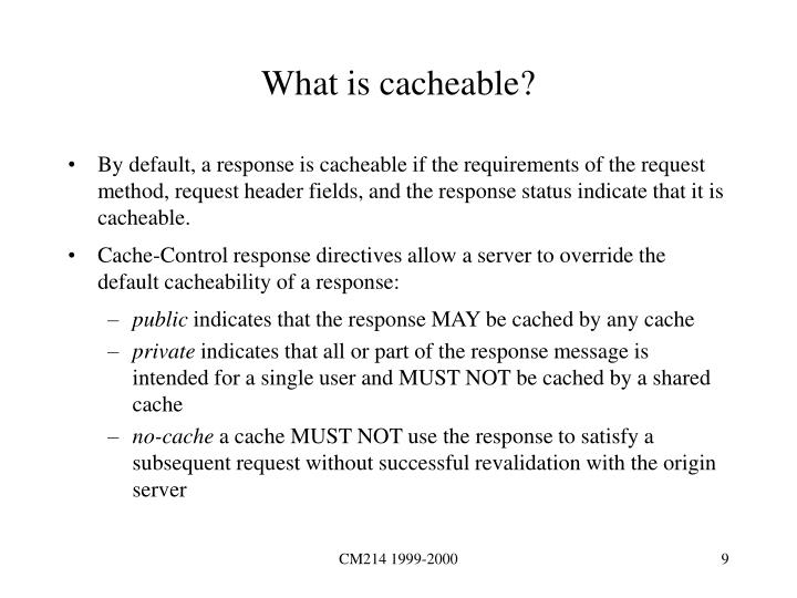 What is cacheable?