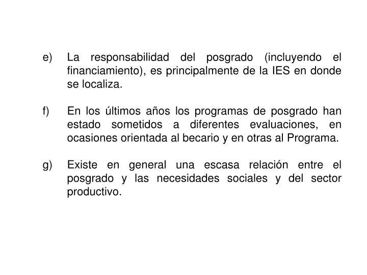 La responsabilidad del posgrado (incluyendo el financiamiento), es principalmente de la IES en donde se localiza.