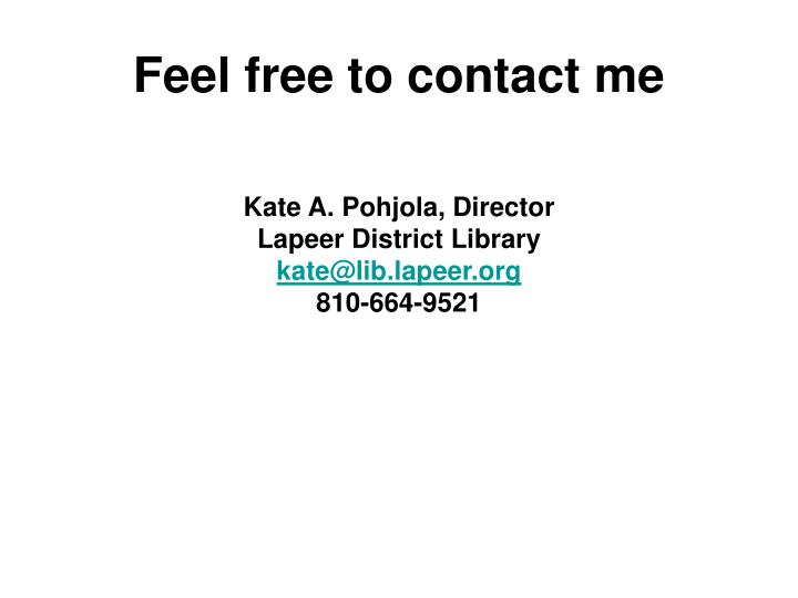 Feel free to contact me