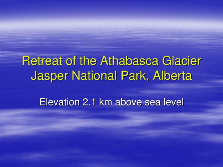 Retreat of the Athabasca Glacier Jasper National Park, Alberta