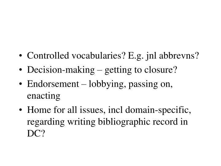 Controlled vocabularies? E.g. jnl abbrevns?