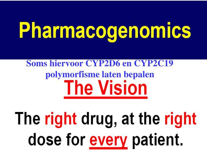 Soms hiervoor CYP2D6 en CYP2C19 polymorfisme laten bepalen