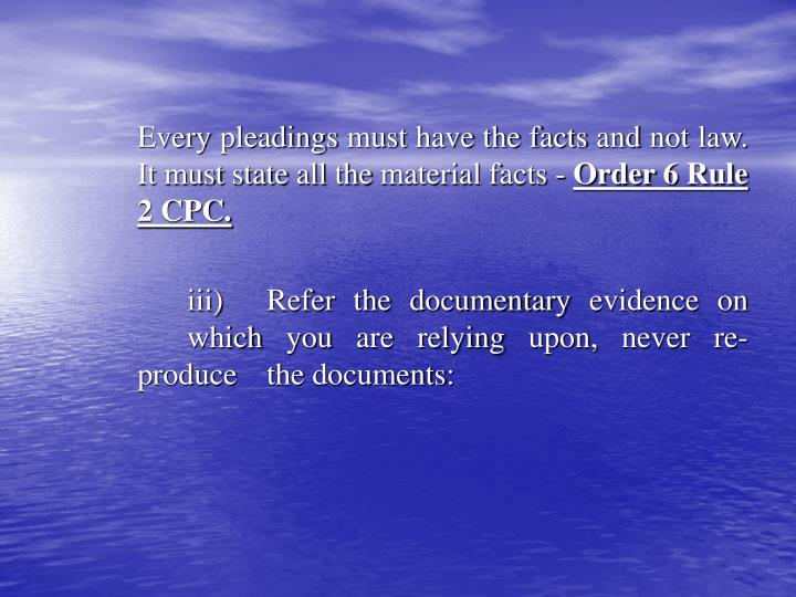 Every pleadings must have the facts and not law. It must state all the material facts -