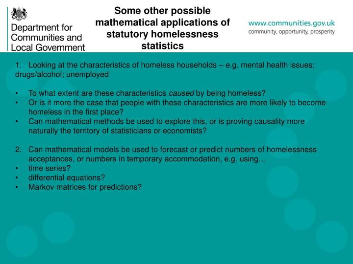 Some other possible mathematical applications of statutory homelessness statistics