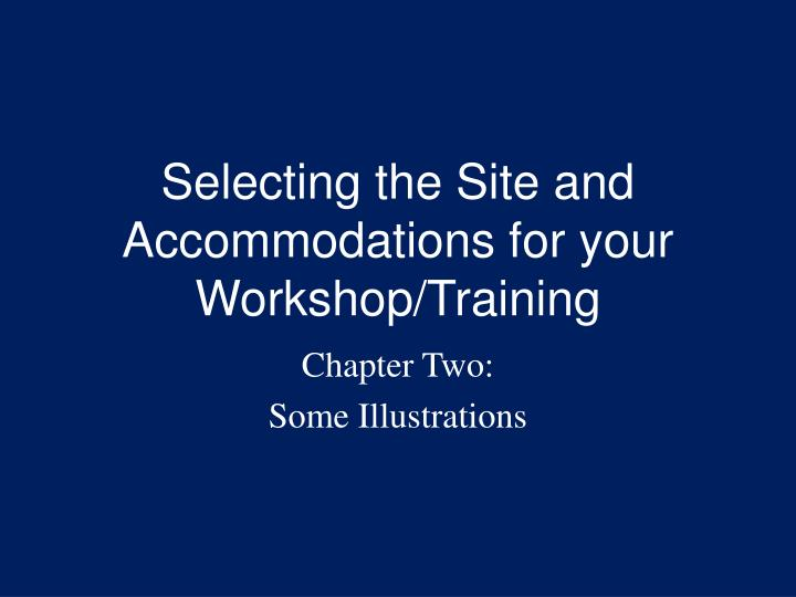 Selecting the site and accommodations for your workshop training