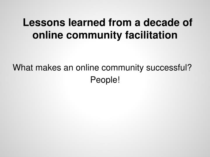 Lessons learned from a decade of online community facilitation