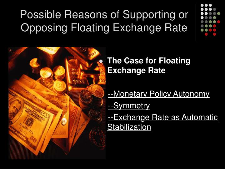 Possible Reasons of Supporting or Opposing Floating Exchange Rate