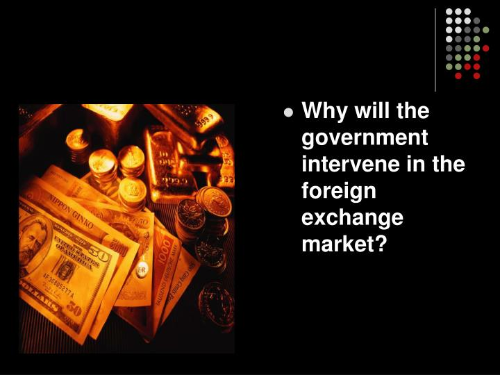 Why will the government intervene in the  foreign exchange market?