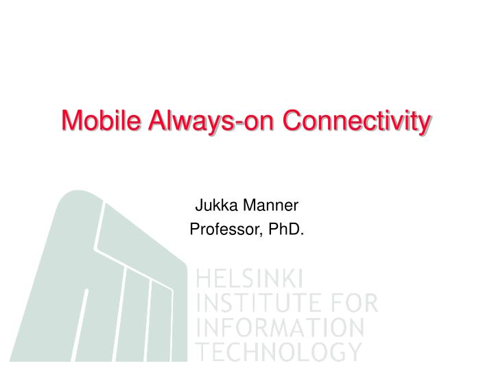 Mobile Always-on Connectivity